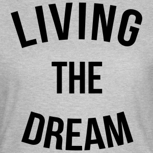 Living The Dream  T-Shirts - Women's T-Shirt
