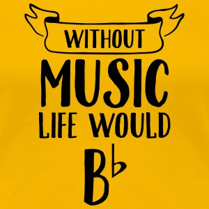 Without Music Life Would Be Flat T-shirts - Premium-T-shirt dam