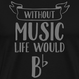 Without Music Life Would Be Flat T-Shirts - Men's Premium T-Shirt