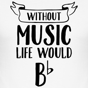 Without Music Life Would Be Flat T-Shirts - Men's Slim Fit T-Shirt