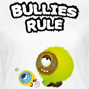 Bullies rule T-Shirts - Frauen T-Shirt