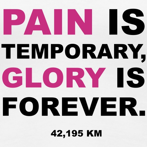 Pain ist temporary, Glory is forever. Marathon