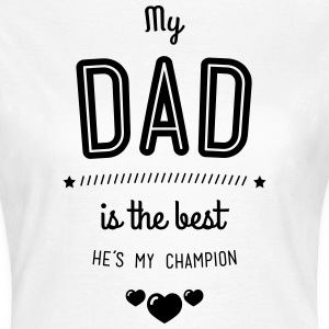 my dad is best T-Shirts - Frauen T-Shirt