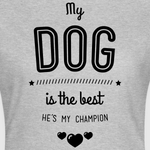 My dog is the best T-Shirts - Women's T-Shirt