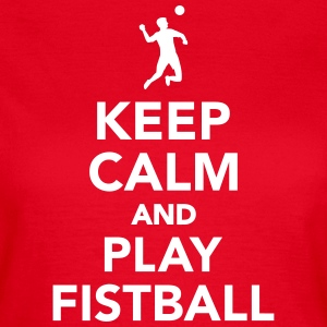 Keep calm and play Fistball T-Shirts - Frauen T-Shirt