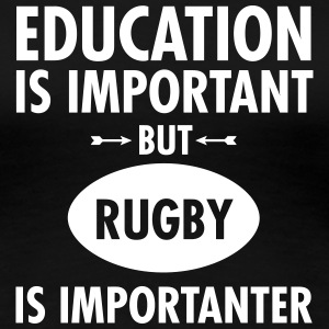 Education Is Important But Rugby Is Importanter T-Shirts - Women's Premium T-Shirt