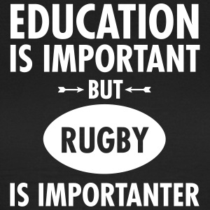 Education Is Important But Rugby Is Importanter T-Shirts - Frauen T-Shirt
