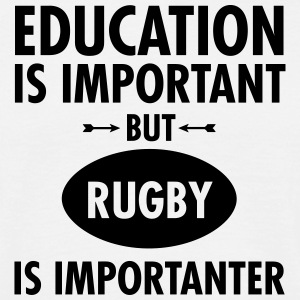 Education Is Important But Rugby Is Importanter T-Shirts - Men's T-Shirt