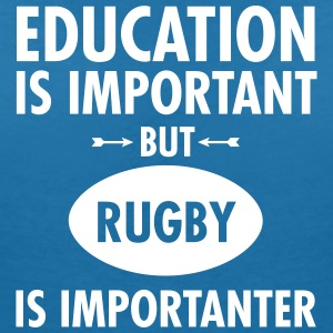 Education Is Important But Rugby Is Importanter T-Shirts - Women's V-Neck T-Shirt
