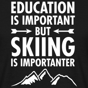 Education Is Important - But Skiing Is Importanter T-Shirts - Männer T-Shirt