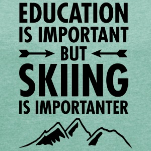 Education Is Important - But Skiing Is Importanter T-Shirts - Women's T-shirt with rolled up sleeves