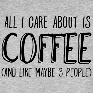 All I Care About Is Coffee.. T-Shirts - Men's Organic T-shirt