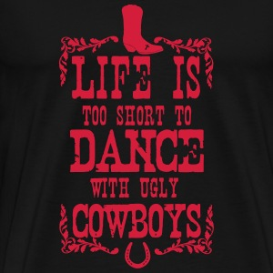 Life is too short to dance - Cowboys Camisetas - Camiseta premium hombre