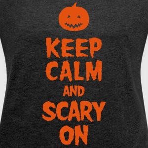 Keep Calm And Scary On T-skjorter - T-skjorte med rulleermer for kvinner
