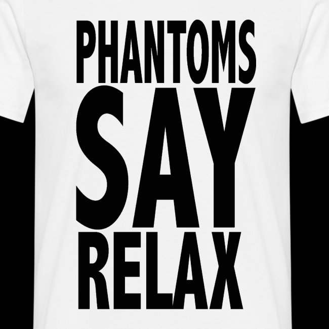 Phantoms Say Relax Mens Tee