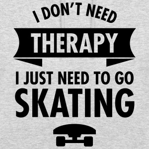 I Don't Need Therapy I Just Need To Go Skating Tröjor - Luvtröja unisex