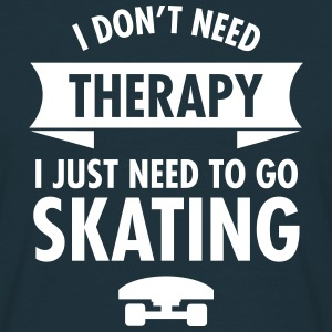 I Don't Need Therapy I Just Need To Go Skating Koszulki - Koszulka męska