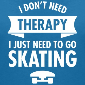 I Don't Need Therapy I Just Need To Go Skating Magliette - Maglietta da donna scollo a V