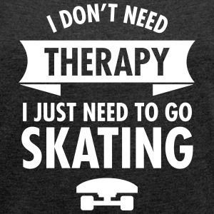 I Don't Need Therapy I Just Need To Go Skating Camisetas - Camiseta con manga enrollada mujer