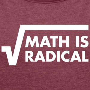 Math Is Radical T-Shirts - Women's T-shirt with rolled up sleeves