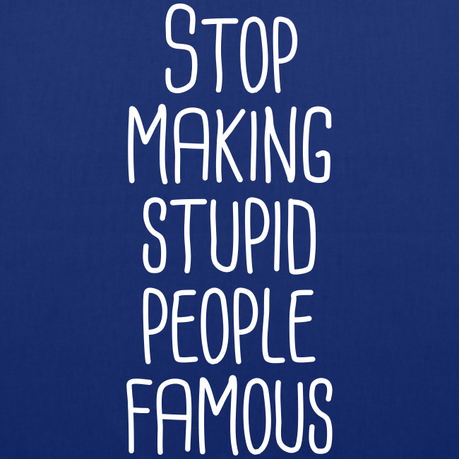Stop making stupid people famous  Stofftasche
