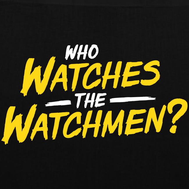 Who watches the watchmen? Stofftasche