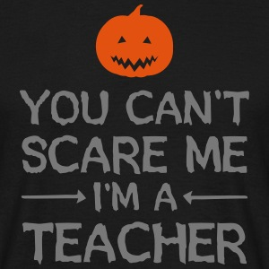 You Can't Scare Me - I'm A Teacher Tee shirts - T-shirt Homme