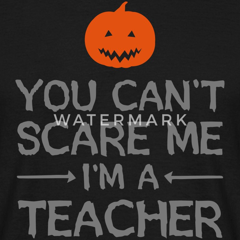You Can't Scare Me - I'm A Teacher T-shirts - Mannen T-shirt