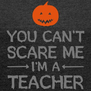 You Can't Scare Me - I'm A Teacher T-Shirts - Frauen T-Shirt mit gerollten Ärmeln