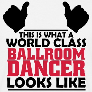 world class ballroom dancer T-Shirts - Men's T-Shirt