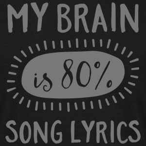 My Brain Is 80% Song Lyrics T-Shirts - Männer T-Shirt