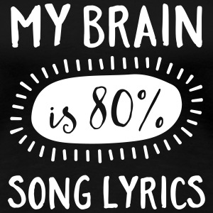 My Brain Is 80% Song Lyrics Tee shirts - T-shirt Premium Femme