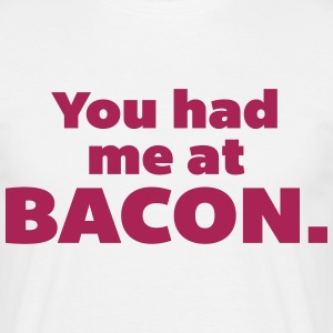 You Had Me At Bacon  T-shirts - T-shirt herr