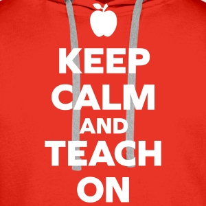 Keep Calm Teach On Hoodies & Sweatshirts - Men's Premium Hoodie
