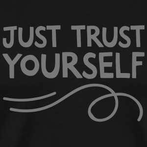 Just Trust Yourself Camisetas - Camiseta premium hombre