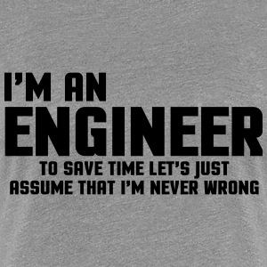 I'm An Engineer  T-shirts - Vrouwen Premium T-shirt