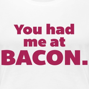 You Had Me At Bacon  T-skjorter - Premium T-skjorte for kvinner