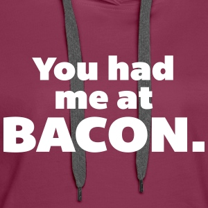 You Had Me At Bacon  Sudaderas - Sudadera con capucha premium para mujer
