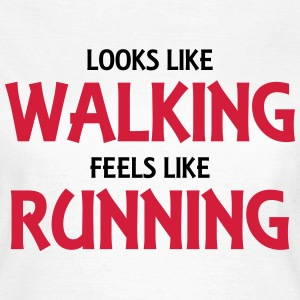 Looks like walking, feels like running Tee shirts - T-shirt Femme