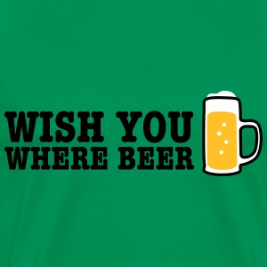wish you where beer T-Shirts - Men's Premium T-Shirt