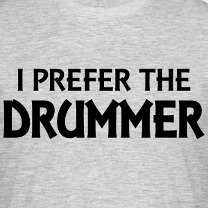 I prefer the drummer Tee shirts - T-shirt Homme