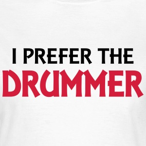 I prefer the drummer Tee shirts - T-shirt Femme