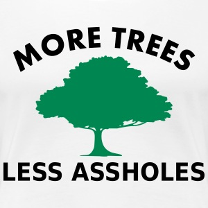 More trees, less assholes T-Shirts - Women's Premium T-Shirt