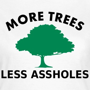 More trees, less assholes T-Shirts - Women's T-Shirt