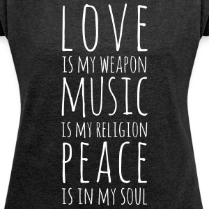 Love, Music & Peace T-Shirts - Women's T-shirt with rolled up sleeves