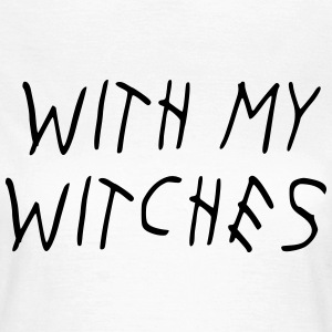 WITH MY WITCHES T-shirts - Vrouwen T-shirt