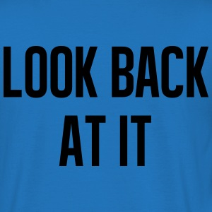 Look back at it T-Shirts - Männer T-Shirt