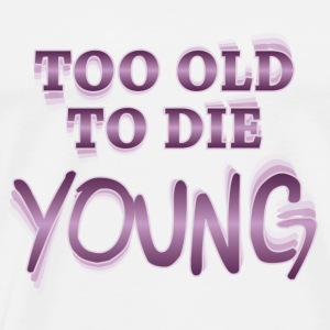 Too old to die young T-Shirts - Männer Premium T-Shirt