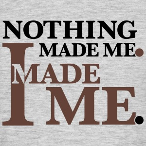 Nothing Made Me T-Shirt - Männer T-Shirt