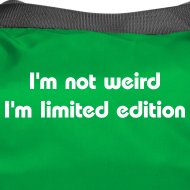 ~ I'm not weird I'm limited edition - borsone geek